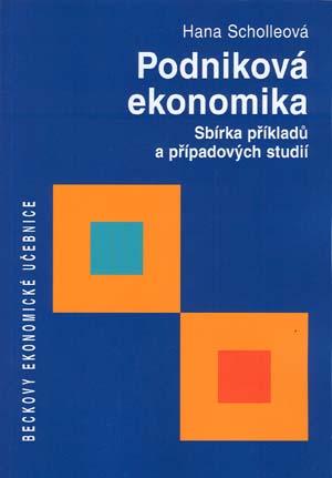 Scholleová Hana: Podniková ekonomika. Sbírka příkladů a případových studií