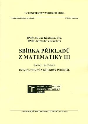 Koutková H., Prudilová K.: Sbírka příkladů z matematiky III. Modul BA02-M05. Dvojný, trojný a křivkový integrál