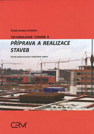 Jarský Čeněk a kol.: Technologie staveb II. Příprava a realizace staveb