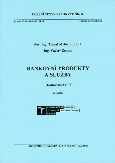 Meluzín T., Zeman V.: Bankovní produkty a služby. Bankovnictví I