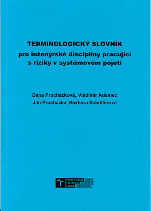 Procházková Dana a kol.: Terminologický slovník pro inženýrské disciplíny pracující s riziky v systémovém pojetí