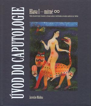 Malina Jaroslav: Úvod do caputologie: Hlava I - mírné ∞