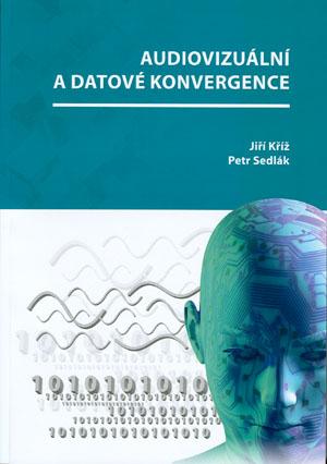 Kříž J., Sedlák P.: Audiovizuální a datové konvergence