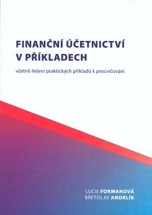 Formanová L., Andrlík B.: Finanční účetnictví v příkladech včetně řešení praktických příkladů k procvičování