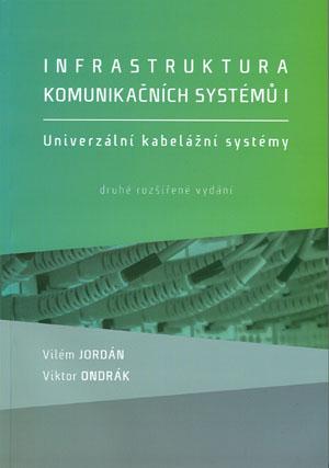 Jordán V., Ondrák V.: Infrastruktura komunikačních systémů I. Univerzální kabelážní systémy