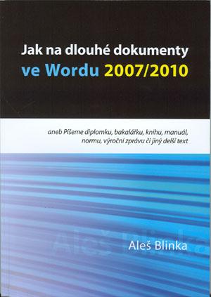 Blinka Aleš: Jak na dlouhé dokumenty ve Wordu 2007/2010 aneb Píšeme diplomku, bakalářku, knihu, manuál, normu, výroční zprávu či jiný delší text