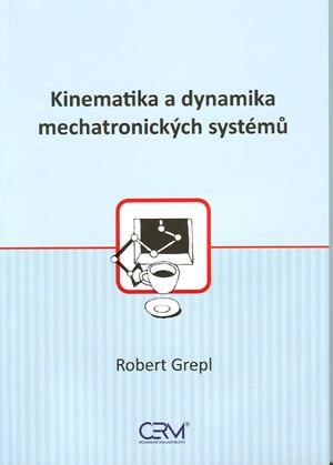 Grepl Robert: Kinematika a dynamika mechatronických systémů