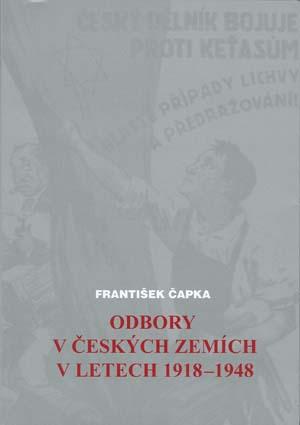 Čapka František: Odbory v českých zemích v letech 1918-1948