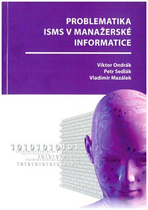 Ondrák V., Sedlák P., Mazálek V.: Problematika ISMS v manažerské informatice