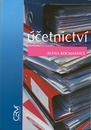Kocmanová Alena: Účetnictví. Podvojné účetnictví v aplikaci a příkladech. 2. vydání