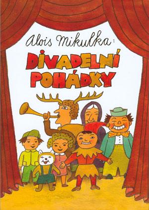 Mikulka Alois: Divadelní pohádky