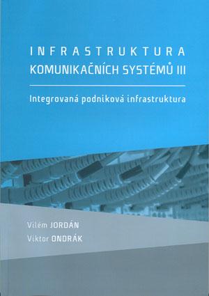 Jordán V., Ondrák V.: Infrastruktura komunikačních systémů III. Integrovaná podniková infrastruktura